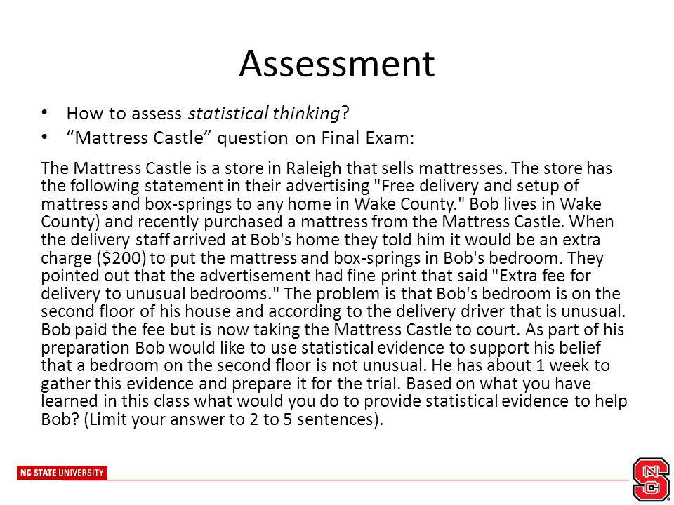 Assessment How to assess statistical thinking? Mattress Castle question on Final Exam: The Mattress Castle is a store in Raleigh that sells mattresses