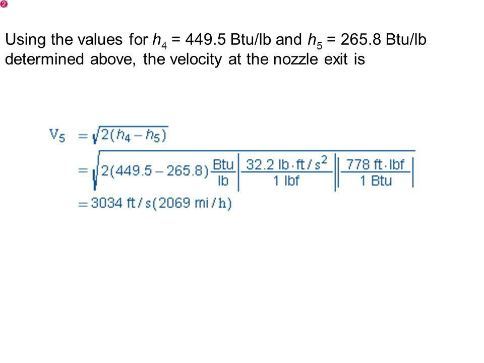 Using the values for h 4 = 449.5 Btu/lb and h 5 = 265.8 Btu/lb determined above, the velocity at the nozzle exit is