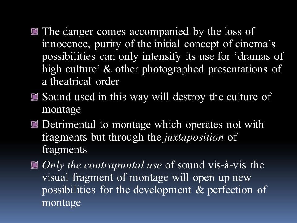 The danger comes accompanied by the loss of innocence, purity of the initial concept of cinemas possibilities can only intensify its use for dramas of