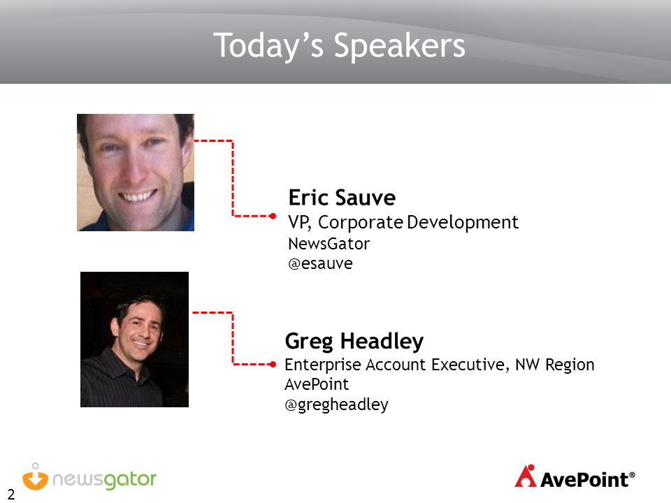 2 Greg Headley Enterprise Account Executive, NW Region AvePoint @gregheadley Todays Speakers Eric Sauve VP, Corporate Development NewsGator @esauve