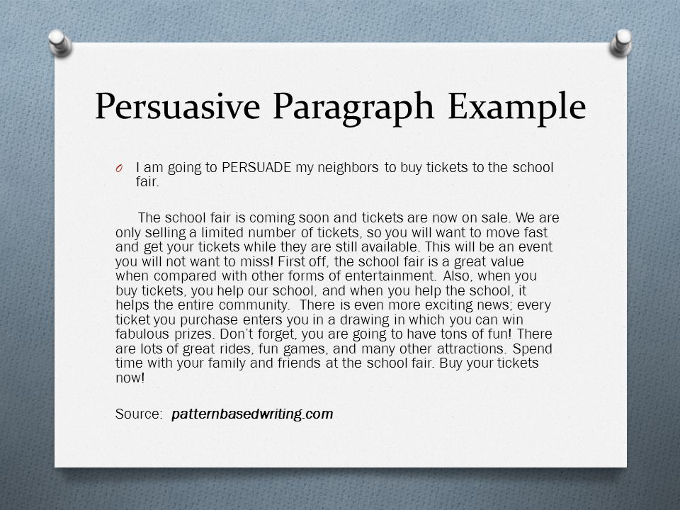 Persuasive Paragraph Example O I am going to PERSUADE my neighbors to buy tickets to the school fair.