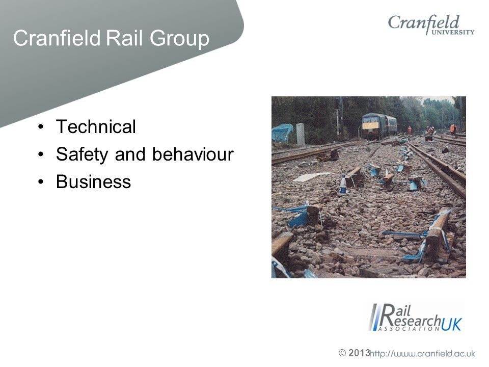 © 2013 Cranfield Rail Group Technical Safety and behaviour Business