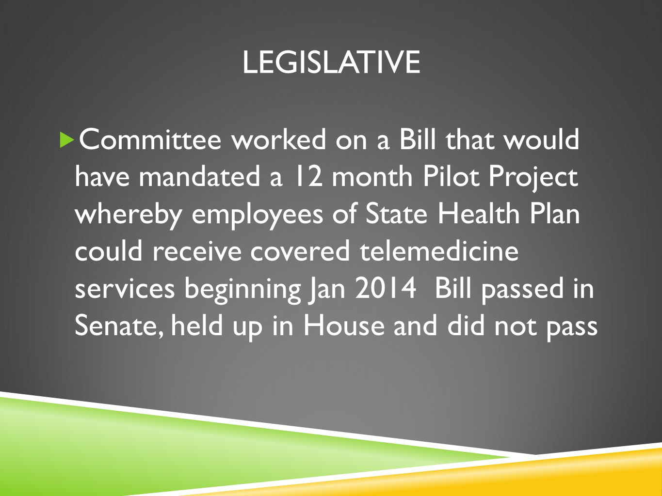 LEGISLATIVE Committee worked on a Bill that would have mandated a 12 month Pilot Project whereby employees of State Health Plan could receive covered