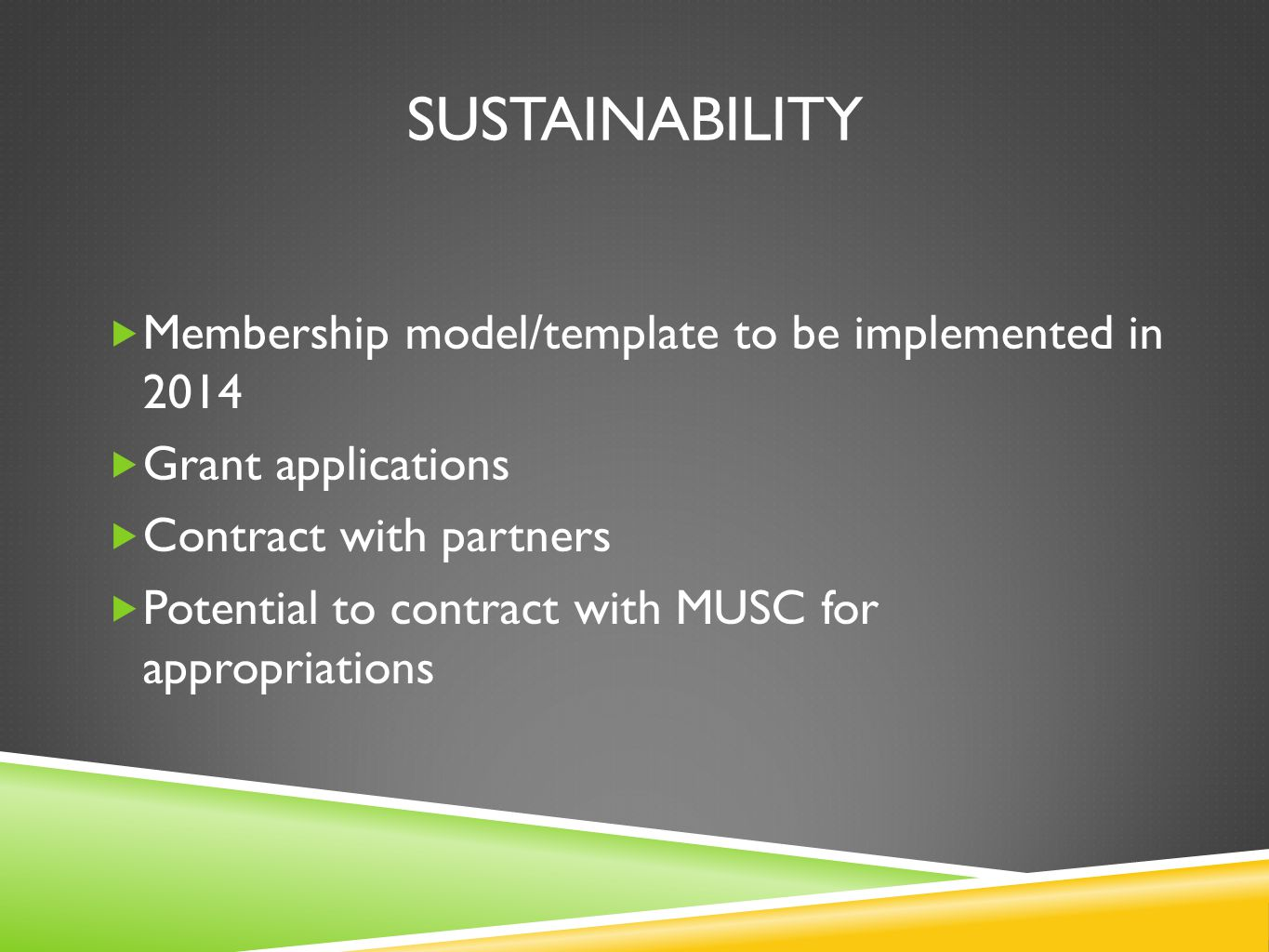 SUSTAINABILITY Membership model/template to be implemented in 2014 Grant applications Contract with partners Potential to contract with MUSC for appro