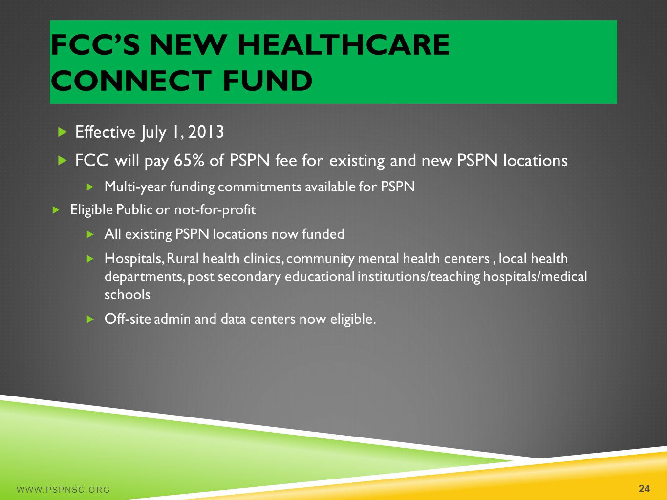 FCCS NEW HEALTHCARE CONNECT FUND WWW.PSPNSC.ORG 24 Effective July 1, 2013 FCC will pay 65% of PSPN fee for existing and new PSPN locations Multi-year