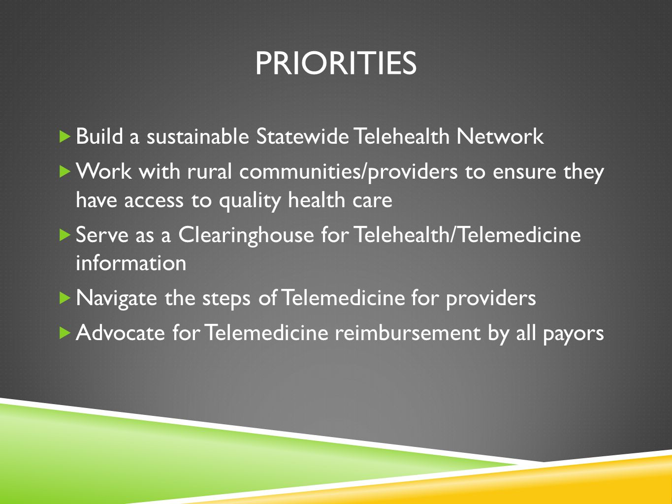 PRIORITIES Build a sustainable Statewide Telehealth Network Work with rural communities/providers to ensure they have access to quality health care Se