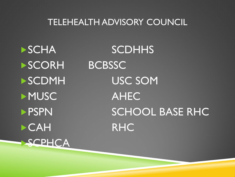 TELEHEALTH ADVISORY COUNCIL SCHASCDHHS SCORHBCBSSC SCDMHUSC SOM MUSCAHEC PSPNSCHOOL BASE RHC CAHRHC SCPHCA