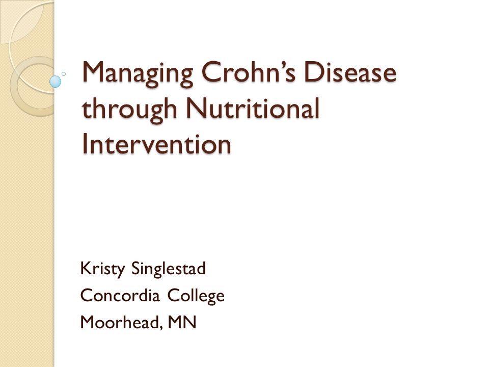 Stages of Crohns Disease StageDefinition Mild-Moderate DiseaseIndividual tolerates oral supplements without development of dehydration, obstruction, abdominal tenderness, or <10% weight loss Moderate-Severe DiseaseIndividual has increased symptoms of fever, vomiting, significant weight loss, abdominal pain, or anemia Severe-Fulminant DiseaseIndividual has persisting symptoms despite steroid use, evidence of intestinal blockage or abscess RemissionIndividual successfully responds to medication treatment, surgical resection, and currently without inflammatory symptoms Source: Nelms (2007), 492
