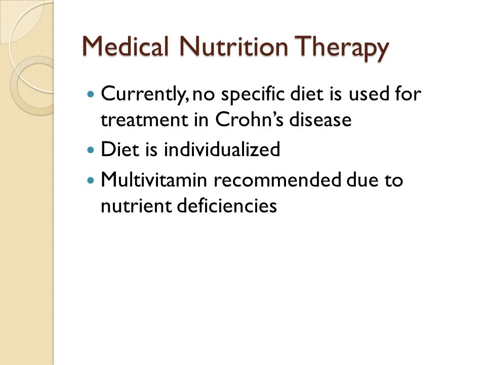 Medical Nutrition Therapy Currently, no specific diet is used for treatment in Crohns disease Diet is individualized Multivitamin recommended due to n