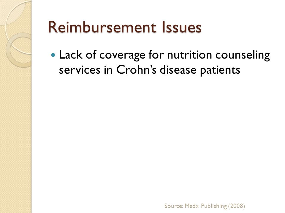 Reimbursement Issues Lack of coverage for nutrition counseling services in Crohns disease patients Source: Medx Publishing (2008)
