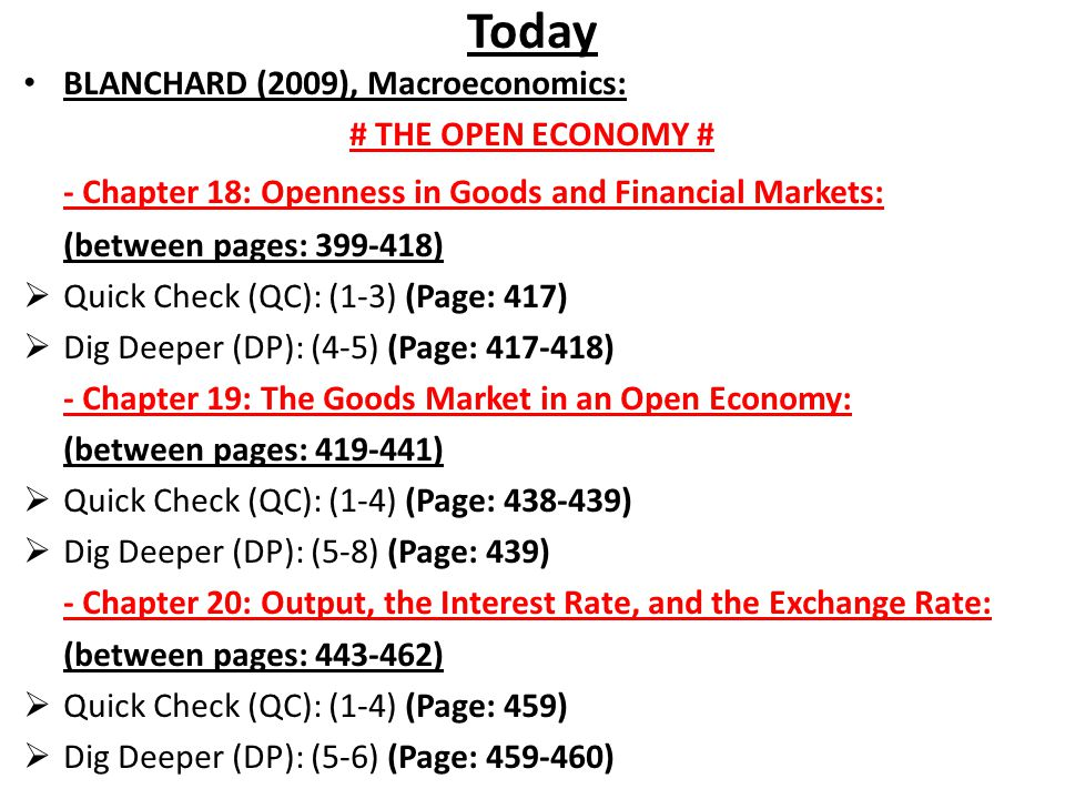 Today BLANCHARD (2009), Macroeconomics: # THE OPEN ECONOMY # - Chapter 18: Openness in Goods and Financial Markets: (between pages: 399-418) Quick Che