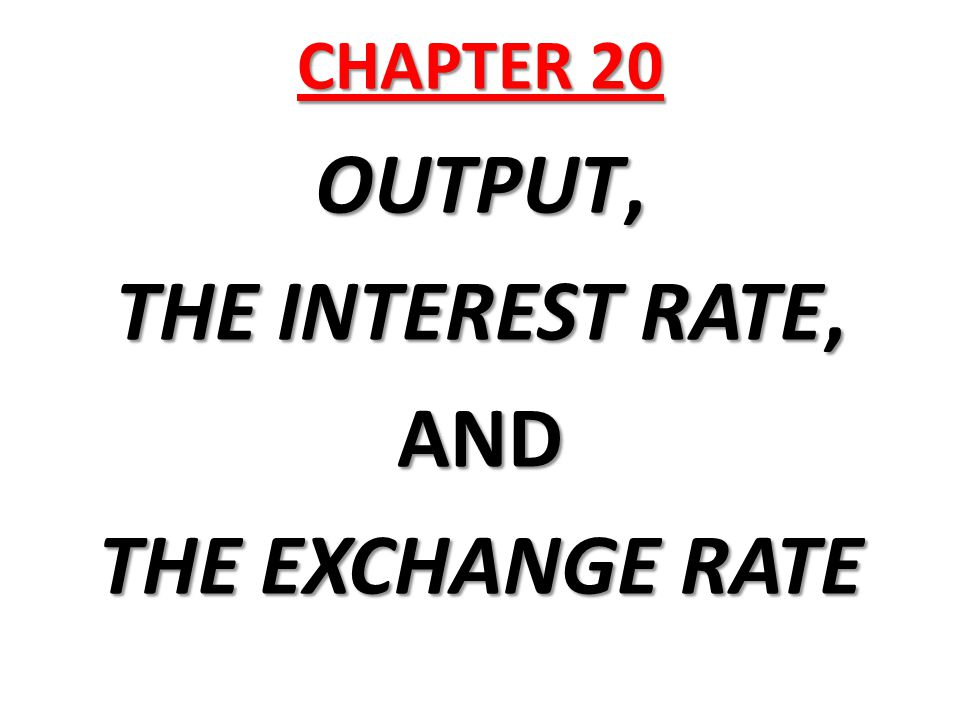 CHAPTER 20 OUTPUT, THE INTEREST RATE, AND THE EXCHANGE RATE