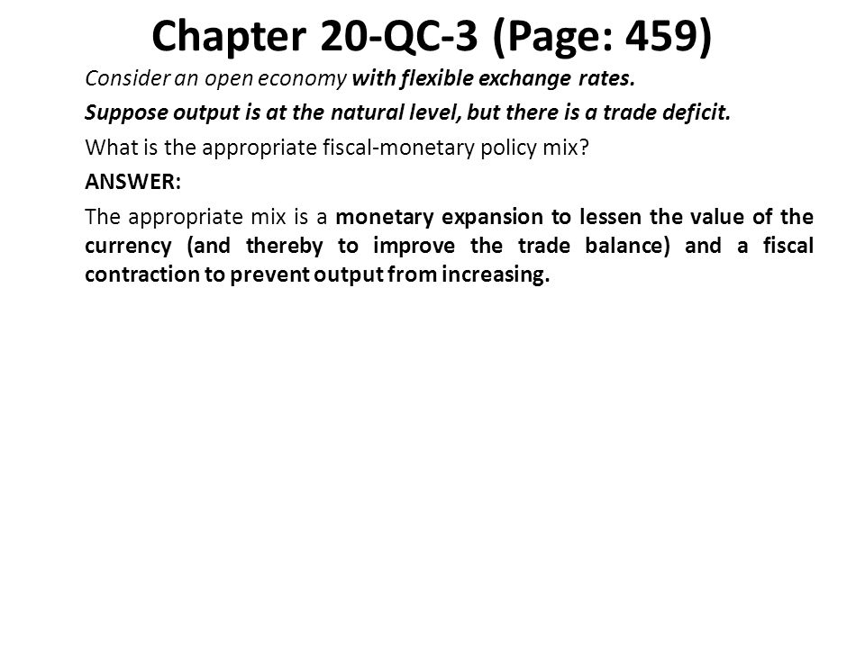 Chapter 20-QC-3 (Page: 459) Consider an open economy with flexible exchange rates. Suppose output is at the natural level, but there is a trade defici