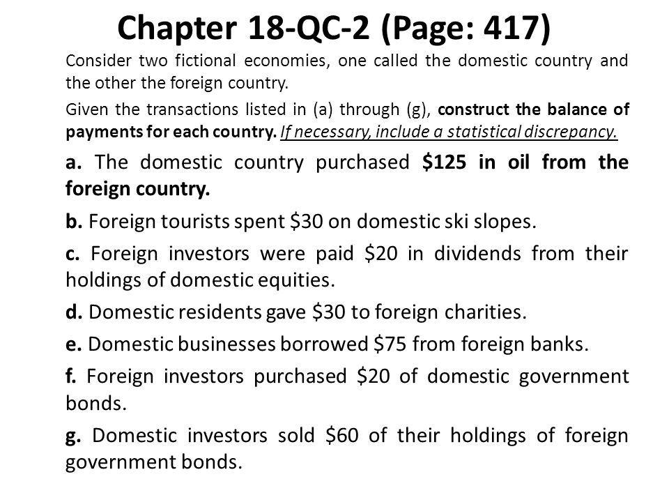 Chapter 18-QC-2 (Page: 417) Consider two fictional economies, one called the domestic country and the other the foreign country. Given the transaction