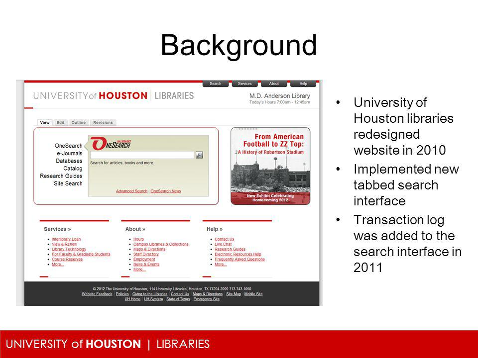 UNIVERSITY of HOUSTON | LIBRARIES Background University of Houston libraries redesigned website in 2010 Implemented new tabbed search interface Transa
