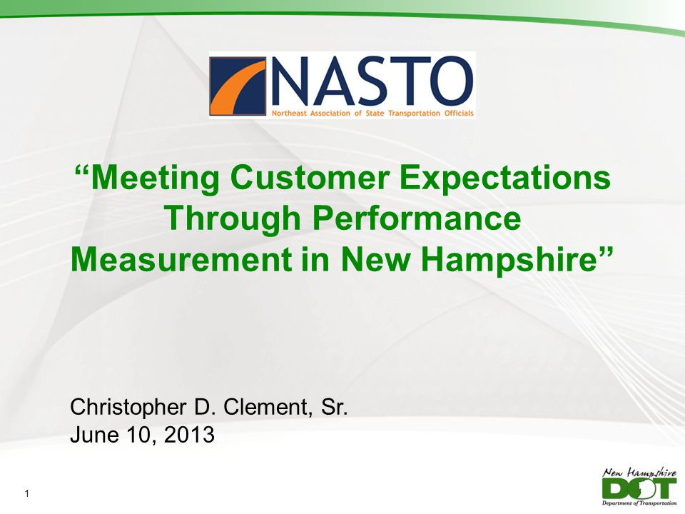 Meeting Customer Expectations Through Performance Measurement in New Hampshire Christopher D. Clement, Sr. June 10, 2013 1
