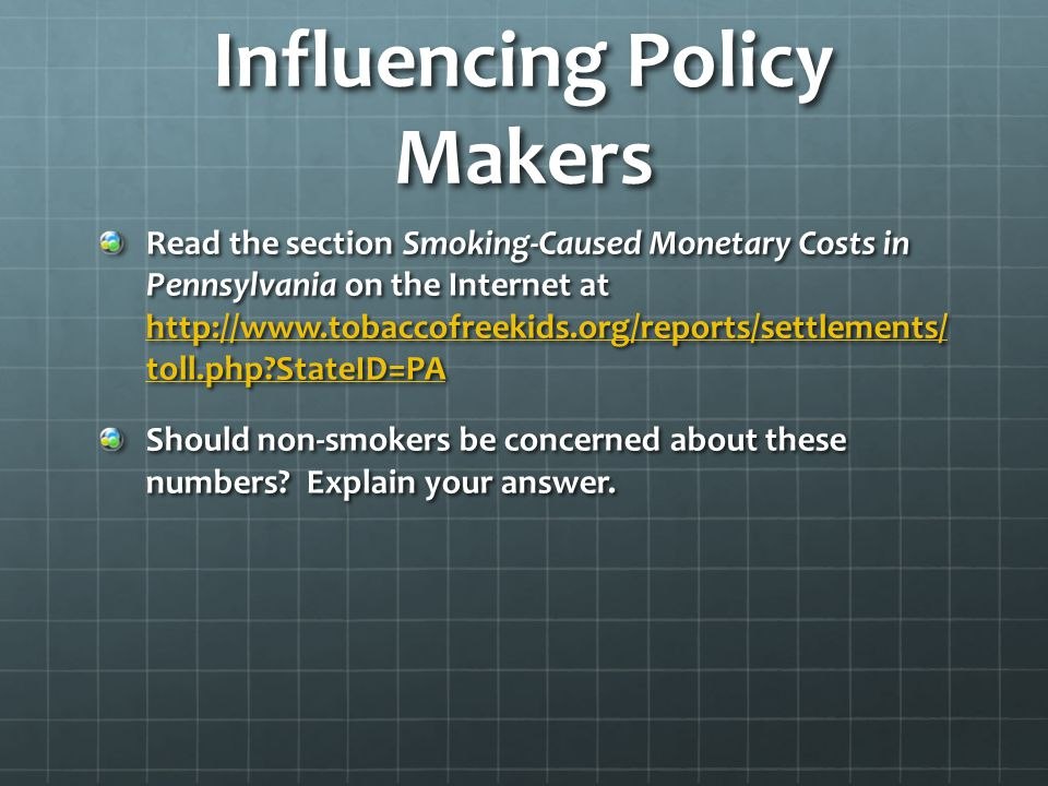 Influencing Policy Makers Read the section Smoking-Caused Monetary Costs in Pennsylvania on the Internet at http://www.tobaccofreekids.org/reports/set
