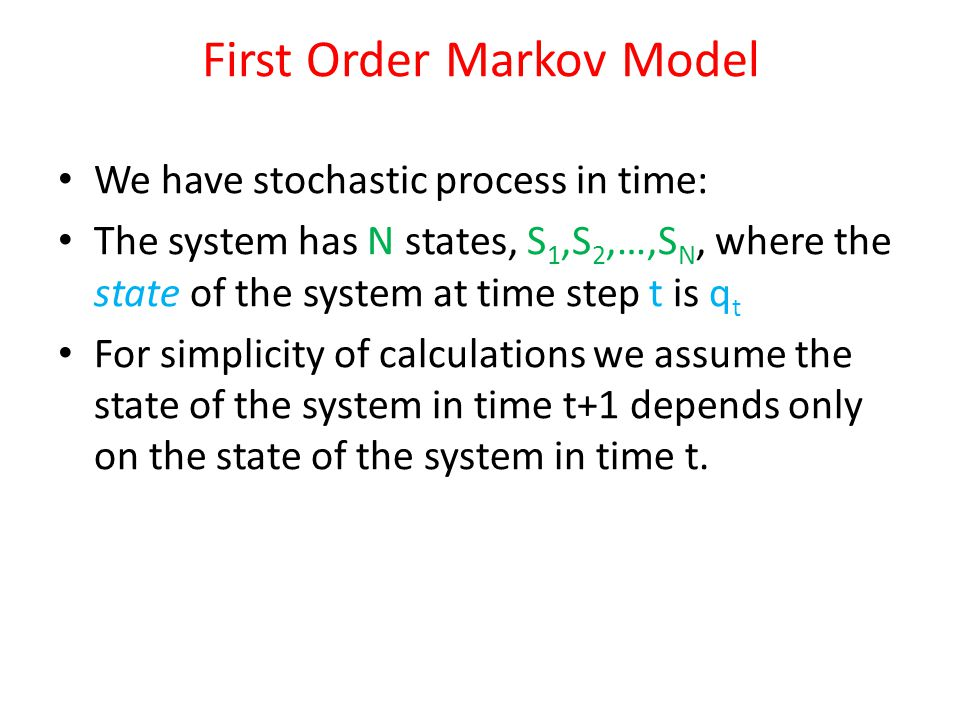 Formal Definition for Markov Property: P[q t = S j | q t-1 = S i, q t-2 = S k, ….] = P[q t = S j | q t-1 = S i ], 1 i,j N.
