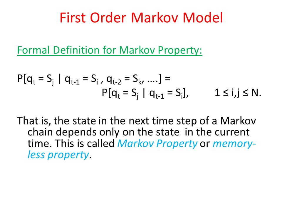 Formal Definition (Cont): The transitions in the Markov chain are independent of time, So we can write: P[q t = S i | q t-1 = S j ] = a ij, 1 i,j N.