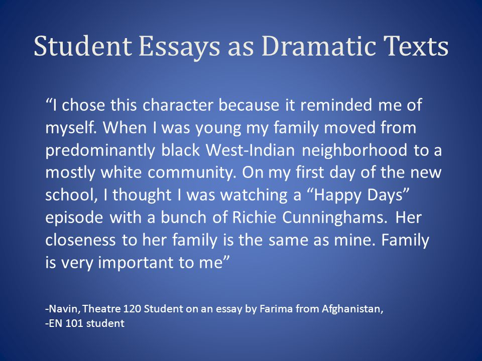 Student Essays as Dramatic Texts I chose this character because it reminded me of myself. When I was young my family moved from predominantly black We