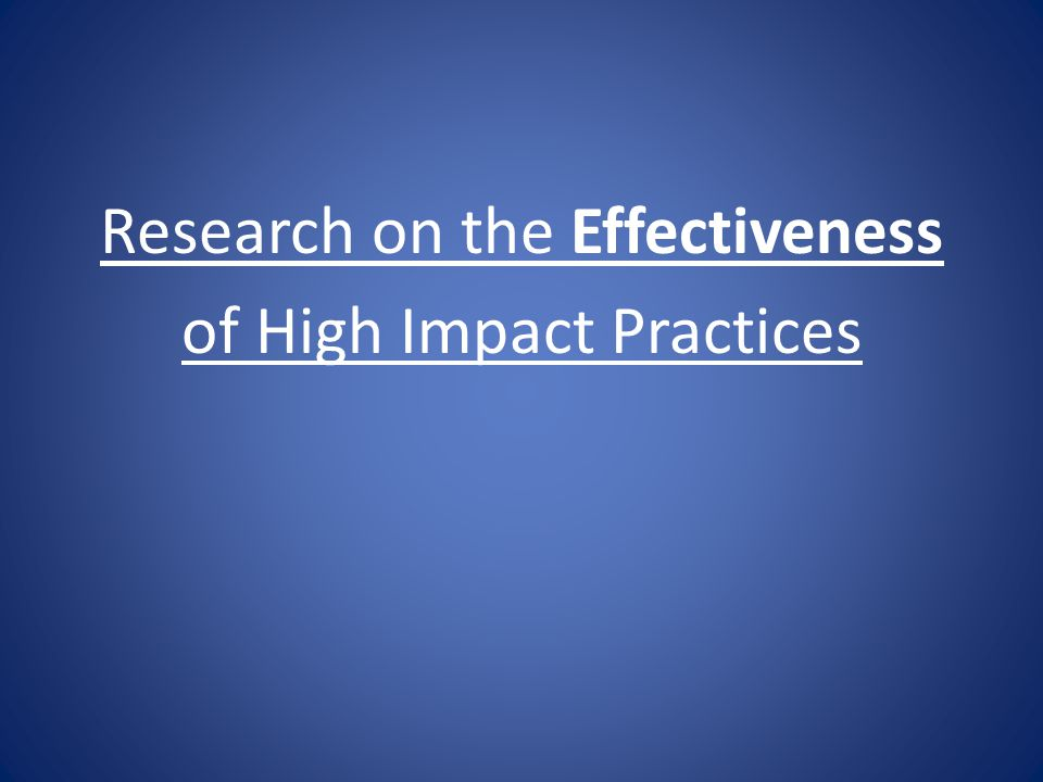 Research on the Effectiveness of High Impact Practices