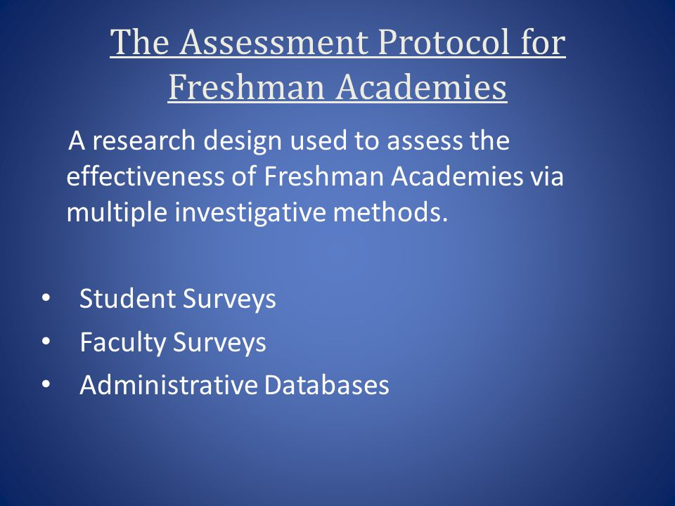 The Assessment Protocol for Freshman Academies A research design used to assess the effectiveness of Freshman Academies via multiple investigative met