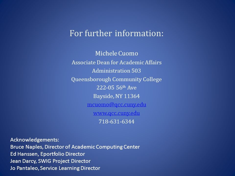 For further information: Michele Cuomo Associate Dean for Academic Affairs Administration 503 Queensborough Community College 222-05 56 th Ave Bayside