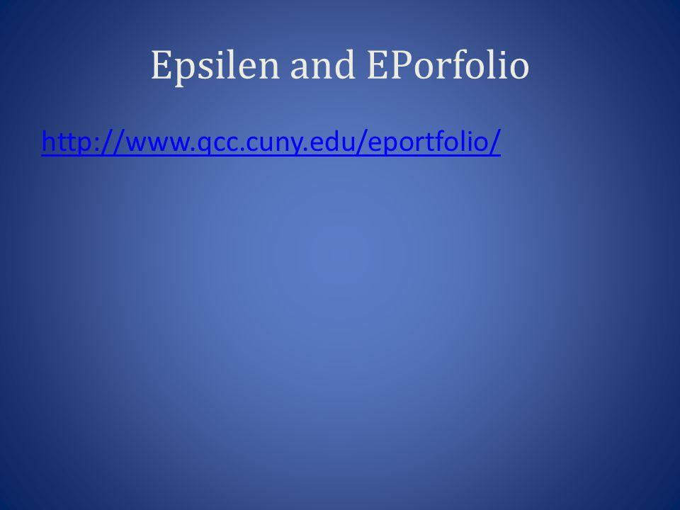 Epsilen and EPorfolio http://www.qcc.cuny.edu/eportfolio/