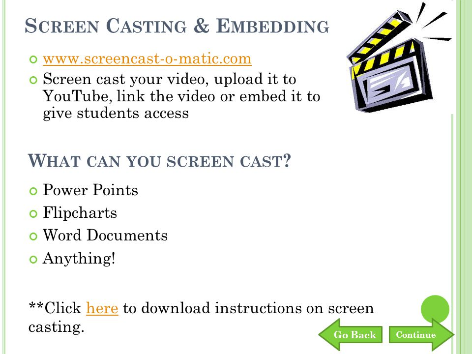 S CREEN C ASTING & E MBEDDING www.screencast-o-matic.com Screen cast your video, upload it to YouTube, link the video or embed it to give students access W HAT CAN YOU SCREEN CAST .