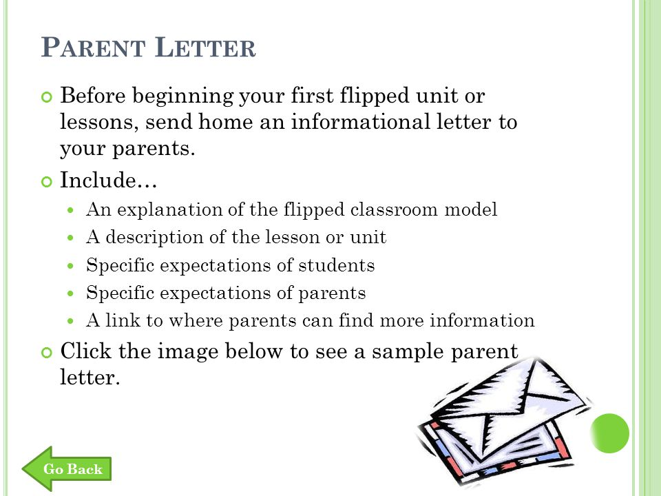 P ARENT L ETTER Before beginning your first flipped unit or lessons, send home an informational letter to your parents.