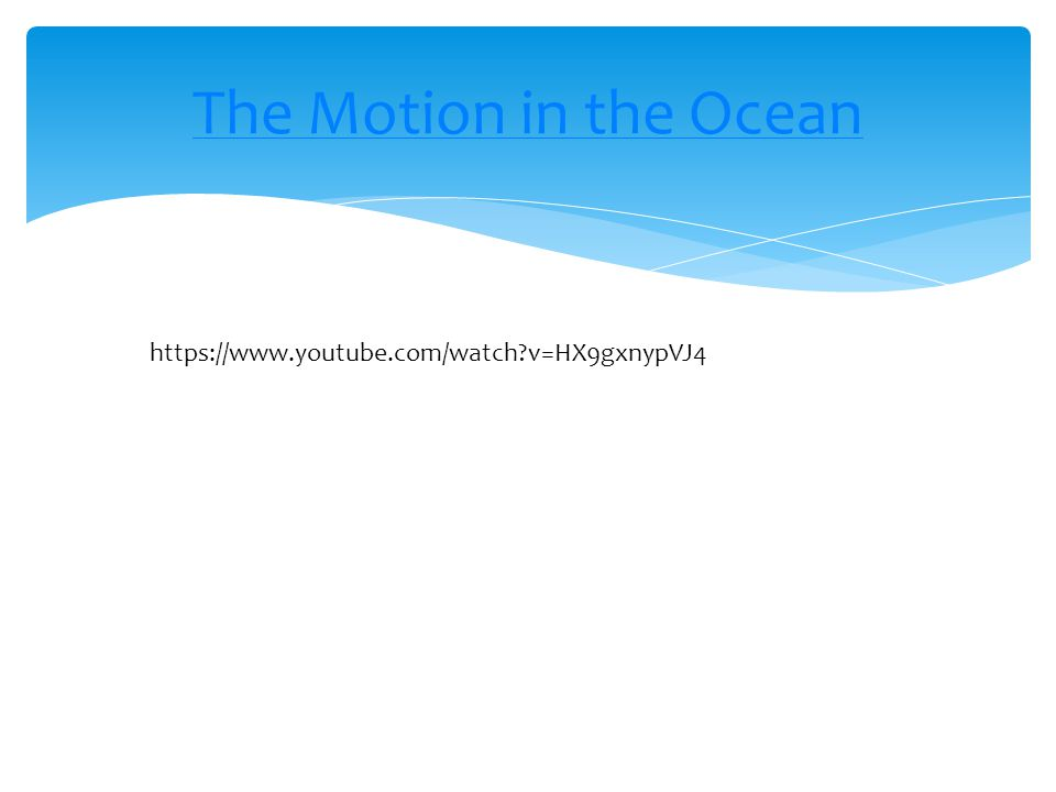 The Motion in the Ocean https://www.youtube.com/watch?v=HX9gxnypVJ4