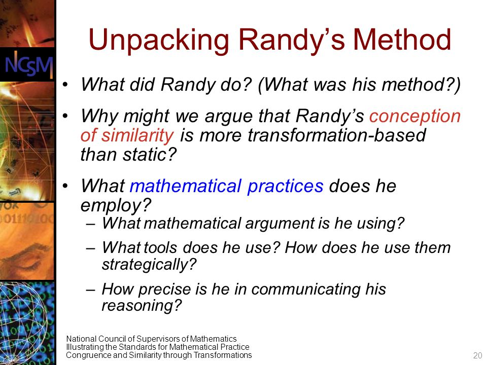 National Council of Supervisors of Mathematics Illustrating the Standards for Mathematical Practice Congruence and Similarity through Transformations Unpacking Randys Method What did Randy do.