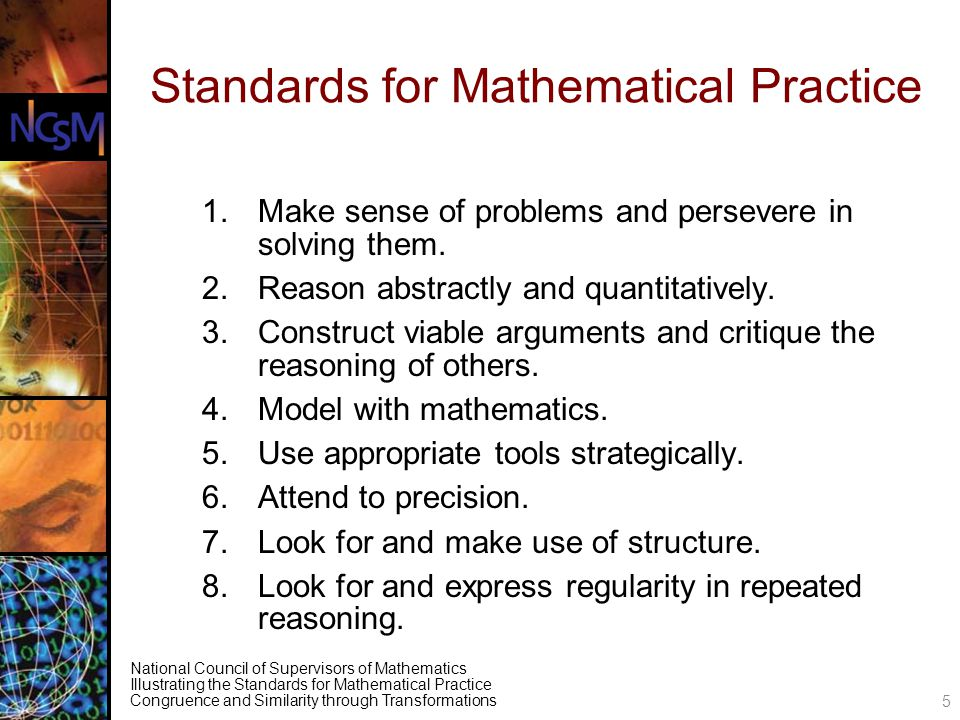 National Council of Supervisors of Mathematics Illustrating the Standards for Mathematical Practice Congruence and Similarity through Transformations Standards for Mathematical Practice 1.Make sense of problems and persevere in solving them.