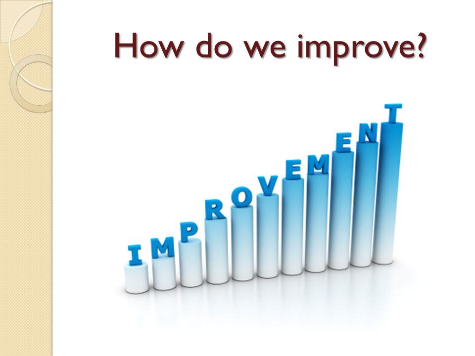 How do we improve