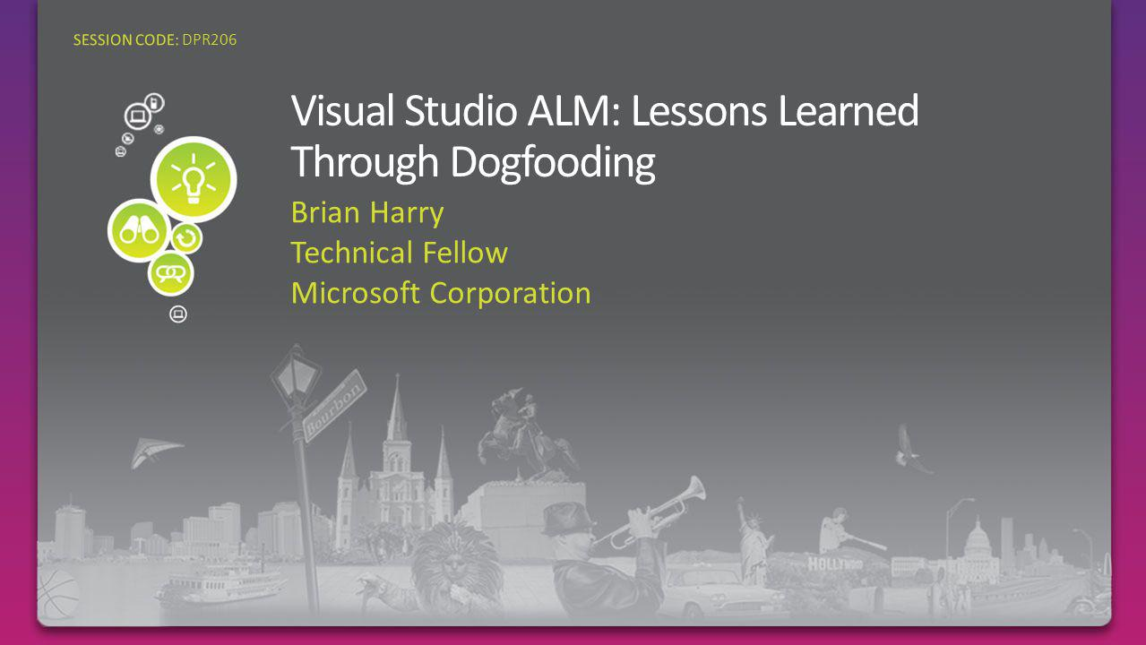 Brian Harry Technical Fellow Microsoft Corporation SESSION CODE: DPR206