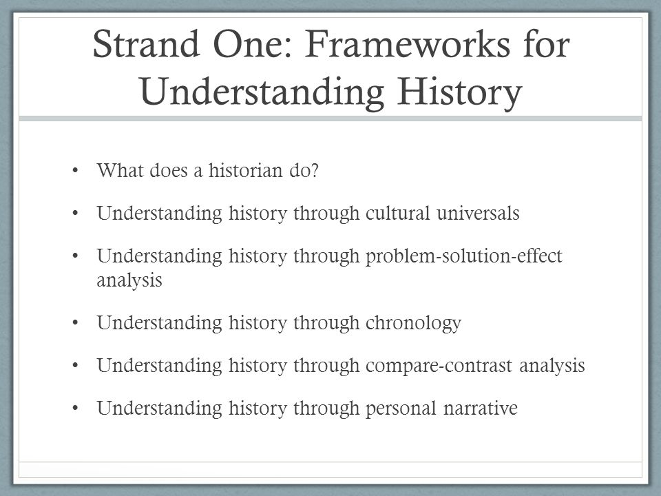 Strand One: Frameworks for Understanding History What does a historian do.