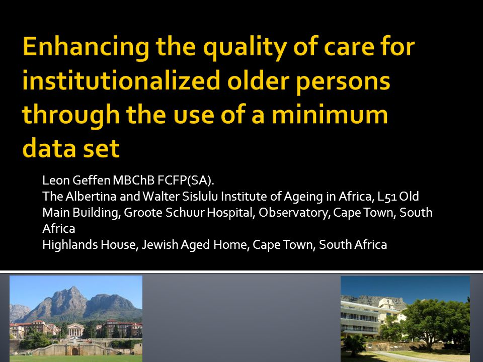 Leon Geffen MBChB FCFP(SA). The Albertina and Walter Sislulu Institute of Ageing in Africa, L51 Old Main Building, Groote Schuur Hospital, Observatory