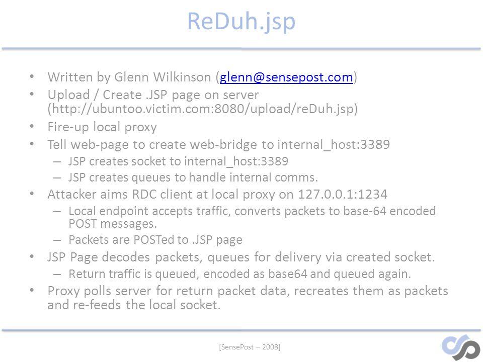 [SensePost – 2008] ReDuh.jsp Written by Glenn Wilkinson (glenn@sensepost.com)glenn@sensepost.com Upload / Create.JSP page on server (http://ubuntoo.vi
