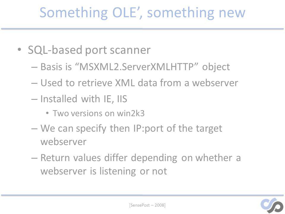 [SensePost – 2008] Something OLE, something new SQL-based port scanner – Basis is MSXML2.ServerXMLHTTP object – Used to retrieve XML data from a webse