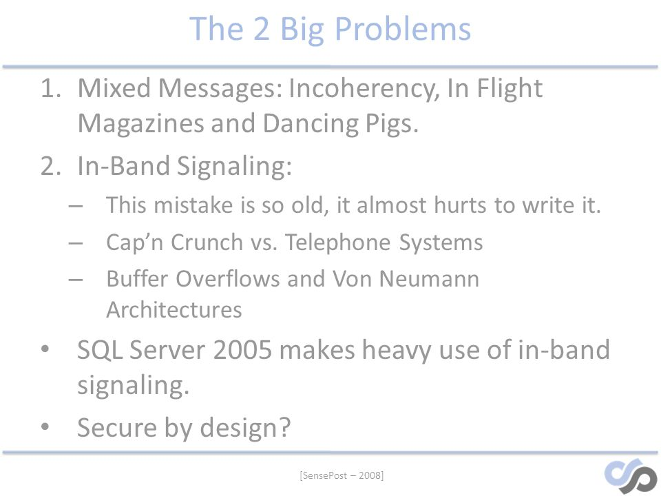 [SensePost – 2008] The 2 Big Problems 1.Mixed Messages: Incoherency, In Flight Magazines and Dancing Pigs. 2.In-Band Signaling: – This mistake is so o