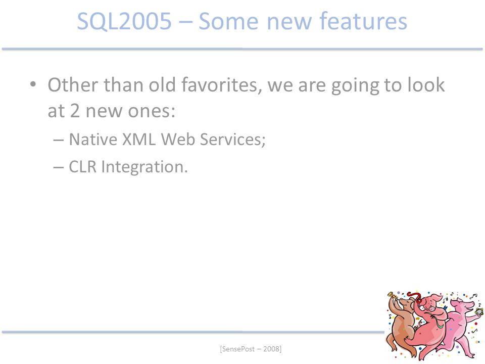 [SensePost – 2008] SQL2005 – Some new features Other than old favorites, we are going to look at 2 new ones: – Native XML Web Services; – CLR Integrat