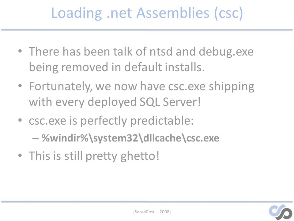 [SensePost – 2008] Loading.net Assemblies (csc) There has been talk of ntsd and debug.exe being removed in default installs. Fortunately, we now have