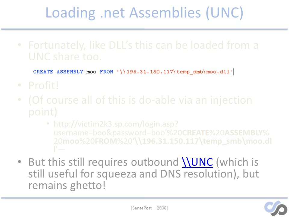 [SensePost – 2008] Loading.net Assemblies (UNC) Fortunately, like DLLs this can be loaded from a UNC share too. Profit! (Of course all of this is do-a