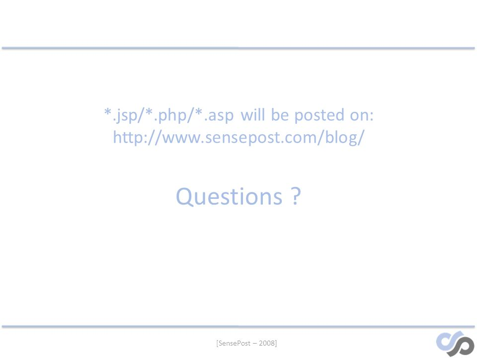 [SensePost – 2008] *.jsp/*.php/*.asp will be posted on: http://www.sensepost.com/blog/ Questions ?