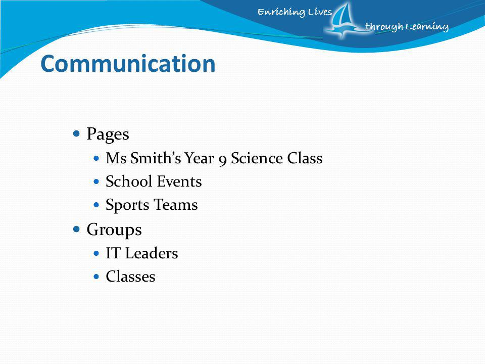 Enriching Lives through Learning Communication Pages Ms Smiths Year 9 Science Class School Events Sports Teams Groups IT Leaders Classes