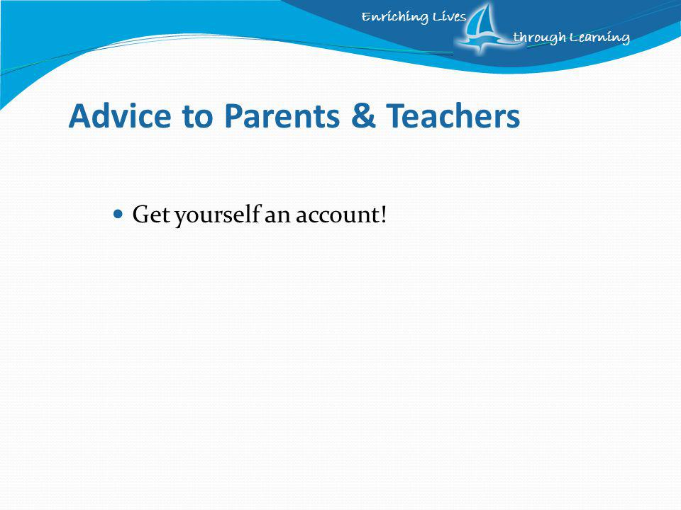 Enriching Lives through Learning Advice to Parents & Teachers Get yourself an account!