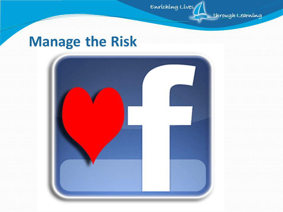 Enriching Lives through Learning Manage the Risk