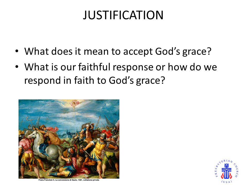 JUSTIFICATION What does it mean to accept Gods grace.