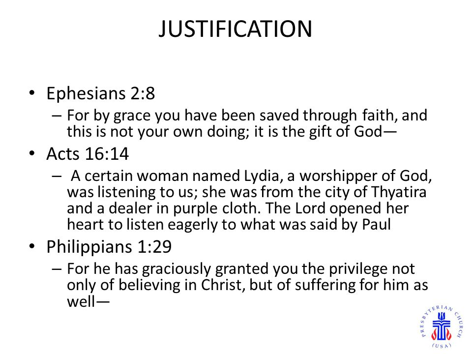 JUSTIFICATION Ephesians 2:8 – For by grace you have been saved through faith, and this is not your own doing; it is the gift of God Acts 16:14 – A certain woman named Lydia, a worshipper of God, was listening to us; she was from the city of Thyatira and a dealer in purple cloth.